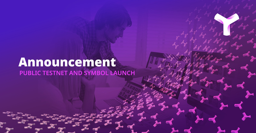 Public Testnet and SYMBOL Launch